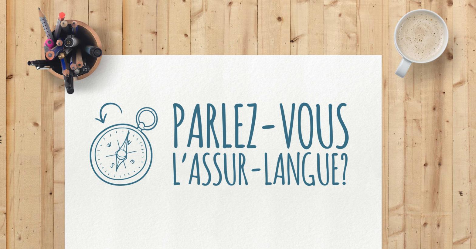 Parlez-vous l'Assur-langue? Sortez une copie double… interro écrite!